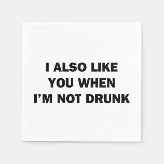 I Also Like You When I'm Not Drunk Disposable Napkins