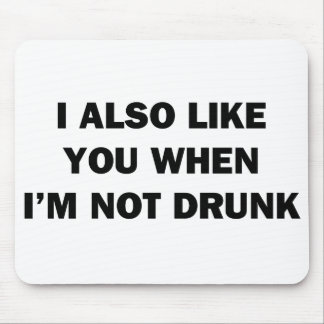I Also Like You When I'm Not Drunk Mouse Pad