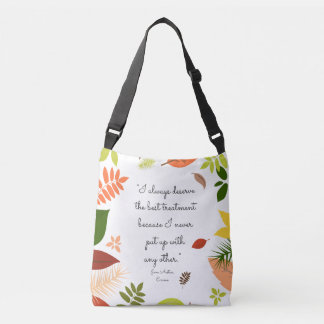 I always deserve the best treatment Jane Austen Crossbody Bag