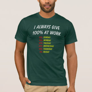 I ALWAYS GIVE 100% AT WORK T-Shirt