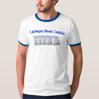 I Always Need Cuddlz Tee Shirts