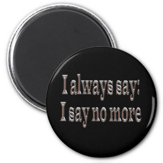 I always say... refrigerator magnet
