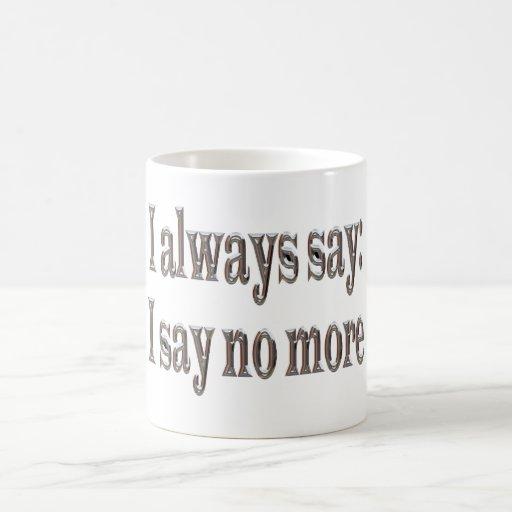 I always say... coffee mugs