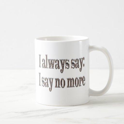 I always say... mug