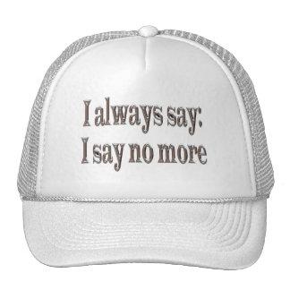 I always say... trucker hat