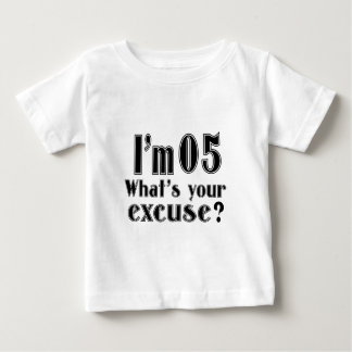 I AM 05 WHAT IS YOUR EXCUSE ? BABY T-Shirt