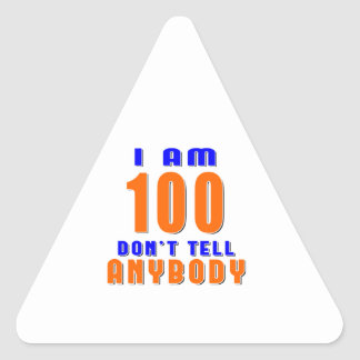 I Am 100 Don t Tell Anybody Funny Birthday Designs Triangle Stickers