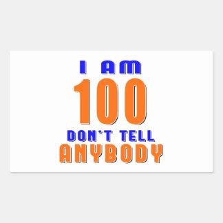 I Am 100 Don t Tell Anybody Funny Birthday Designs Sticker