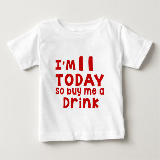 I Am 11 Today So Buy Me A Drink Baby T-Shirt