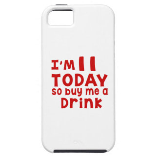 I Am 11 Today So Buy Me A Drink iPhone 5 Cases