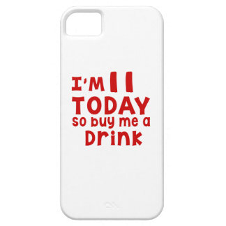 I Am 11 Today So Buy Me A Drink iPhone 5 Cover