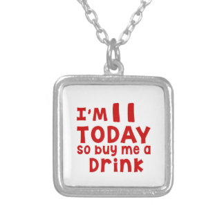 I Am 11 Today So Buy Me A Drink Silver Plated Necklace