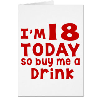 I Am 18 Today So Buy Me A Drink Card