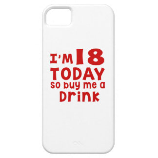 I Am 18 Today So Buy Me A Drink iPhone 5 Covers