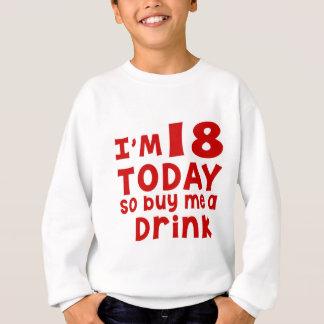 I Am 18 Today So Buy Me A Drink Sweatshirt