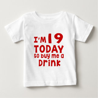 I Am 19 Today So Buy Me A Drink Baby T-Shirt