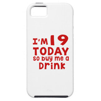 I Am 19 Today So Buy Me A Drink iPhone 5 Case