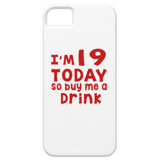 I Am 19 Today So Buy Me A Drink iPhone 5 Covers