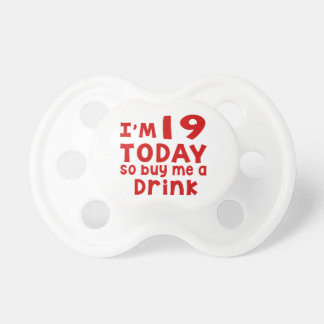 I Am 19 Today So Buy Me A Drink Pacifier