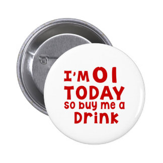 I Am 1 Today So Buy Me A Drink 2 Inch Round Button