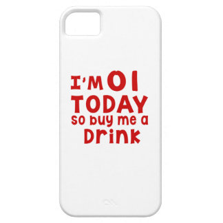 I Am 1 Today So Buy Me A Drink iPhone 5 Case