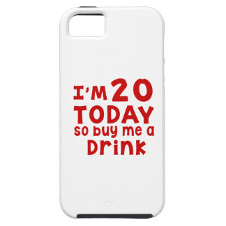 I Am 20 Today So Buy Me A Drink Case For The iPhone 5