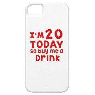 I Am 20 Today So Buy Me A Drink iPhone 5 Cover