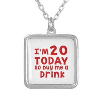 I Am 20 Today So Buy Me A Drink Silver Plated Necklace