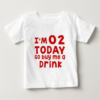 I Am 2 Today So Buy Me A Drink Baby T-Shirt