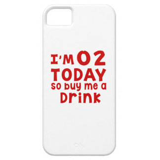 I Am 2 Today So Buy Me A Drink Case For The iPhone 5