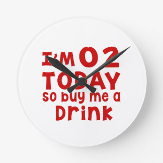 I Am 2 Today So Buy Me A Drink Round Clock