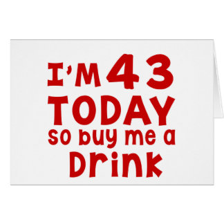 I Am 43 Today So Buy Me A Drink Card