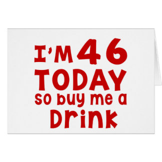 I Am 46 Today So Buy Me A Drink Greeting Card
