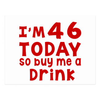 I Am 46 Today So Buy Me A Drink Postcard