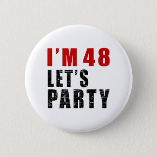 I Am 48 Let's Party 2 Inch Round Button
