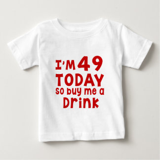 I Am 49 Today So Buy Me A Drink Baby T-Shirt