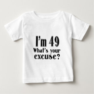 I AM 49 WHAT IS YOUR EXCUSE ? BABY T-Shirt