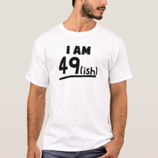 I Am 49ish T-Shirt