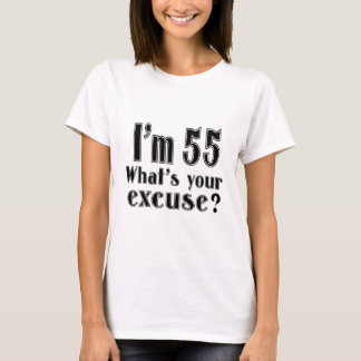 I AM 55 WHAT IS YOUR EXCUSE ? T-Shirt