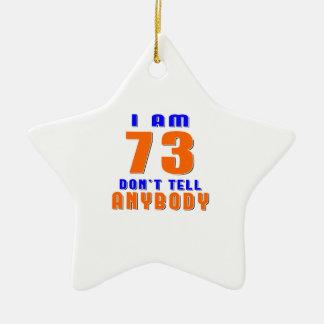 I Am 73 Don t Tell Anybody Funny Birthday Designs Christmas Tree Ornaments