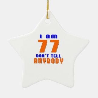 I Am 77 Don t Tell Anybody Funny Birthday Designs Christmas Tree Ornaments