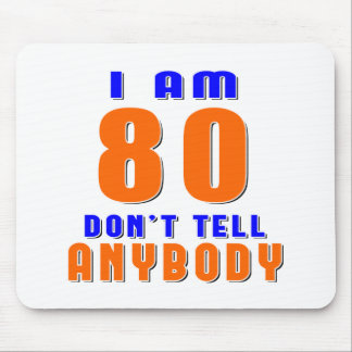 I Am 80 Don t Tell Anybody Funny Birthday Designs Mouse Pad