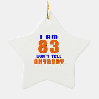 I Am 83 Don t Tell Anybody Funny Birthday Designs Christmas Tree Ornaments