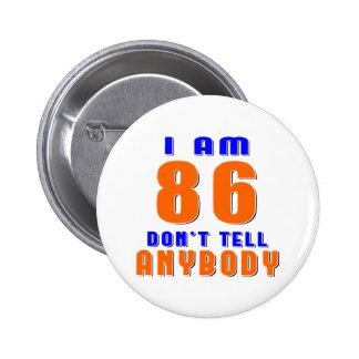 I Am 86 Don t Tell Anybody Funny Birthday Designs Pinback Buttons