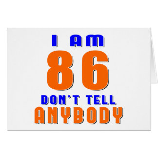 I Am 86 Don t Tell Anybody Funny Birthday Designs Greeting Cards