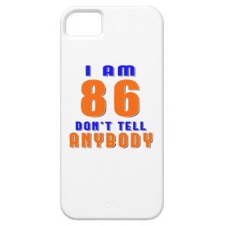 I Am 86 Don t Tell Anybody Funny Birthday Designs Case For iPhone 5/5S