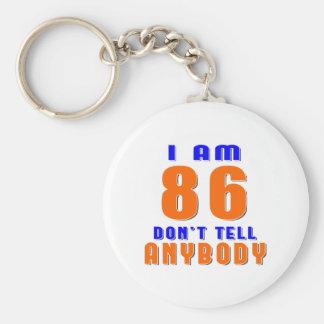 I Am 86 Don t Tell Anybody Funny Birthday Designs Keychains