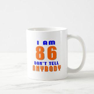 I Am 86 Don t Tell Anybody Funny Birthday Designs Coffee Mug