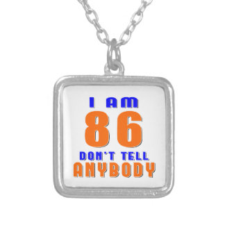 I Am 86 Don t Tell Anybody Funny Birthday Designs Custom Jewelry