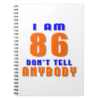 I Am 86 Don t Tell Anybody Funny Birthday Designs Spiral Note Book